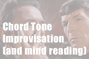 Chord Tone Improvisation: The Gateway to Musical Connections