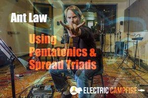Ant Law - Using Pentatonics & Spread Triads - August 2017